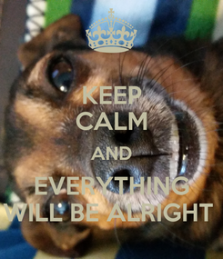 Poster: KEEP CALM AND EVERYTHING WILL BE ALRIGHT
