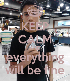 Poster: KEEP CALM AND everything will be fine