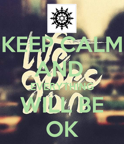 Poster: KEEP CALM AND  EVERYTHING WILL BE OK