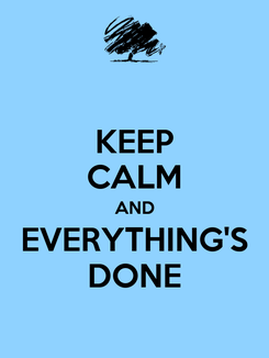 Poster: KEEP CALM AND EVERYTHING'S DONE