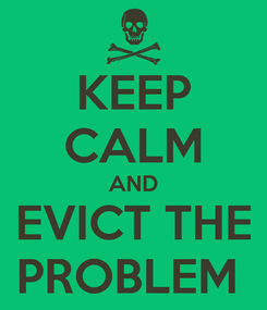 Poster: KEEP CALM AND EVICT THE PROBLEM