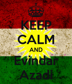 Poster: KEEP CALM AND Evindar Azadi