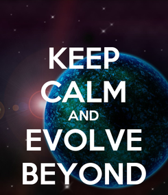 Poster: KEEP CALM AND EVOLVE BEYOND