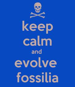 Poster: keep calm and  evolve  fossilia