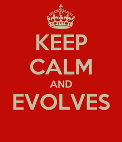Poster: KEEP CALM AND EVOLVES