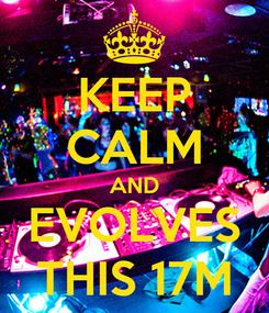 Poster: KEEP CALM AND EVOLVES THIS 17M