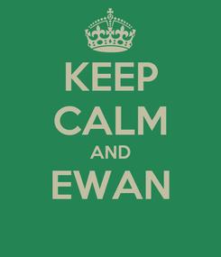 Poster: KEEP CALM AND EWAN
