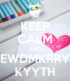 Poster: KEEP CALM AND EWDMKRRY KYYTH