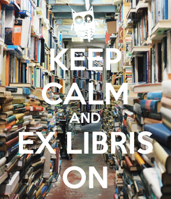 Poster: KEEP CALM AND EX LIBRIS ON