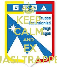 Poster: KEEP CALM AND  EX QUASI TRAPPER!!