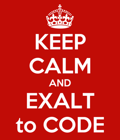 Poster: KEEP CALM AND EXALT to CODE