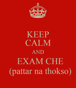 Poster: KEEP CALM AND   EXAM CHE   (pattar na thokso)