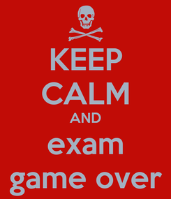 Poster: KEEP CALM AND exam game over
