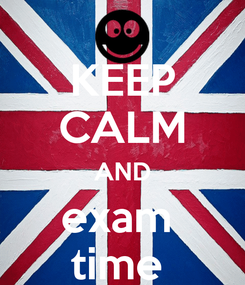 Poster: KEEP CALM AND exam  time