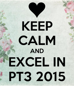 Poster: KEEP CALM AND EXCEL IN PT3 2015