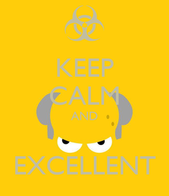 Poster: KEEP CALM AND  EXCELLENT