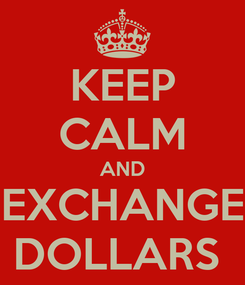 Poster: KEEP CALM AND EXCHANGE DOLLARS