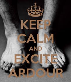 Poster: KEEP CALM AND EXCITE ARDOUR