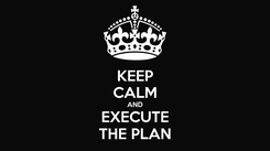 Poster: KEEP CALM AND EXECUTE THE PLAN