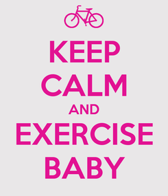Poster: KEEP CALM AND EXERCISE BABY