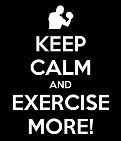 Poster: KEEP CALM AND EXERCISE MORE!