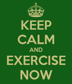 Poster: KEEP CALM AND EXERCISE NOW