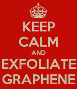 Poster: KEEP CALM AND EXFOLIATE GRAPHENE