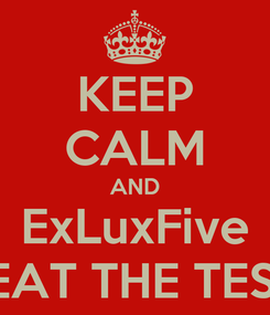 Poster: KEEP CALM AND ExLuxFive BEAT THE TEST!