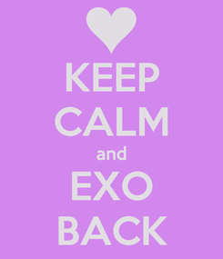 Poster: KEEP CALM and EXO BACK