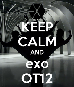 Poster: KEEP CALM AND exo OT12