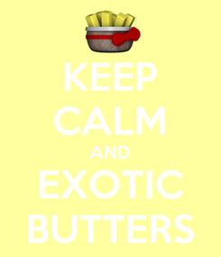 Poster: KEEP CALM AND EXOTIC BUTTERS