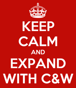 Poster: KEEP CALM AND EXPAND WITH C&W