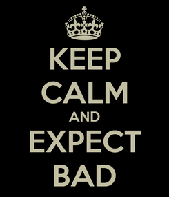 Poster: KEEP CALM AND EXPECT BAD