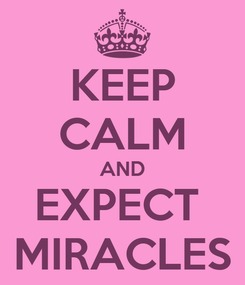 Poster: KEEP CALM AND EXPECT  MIRACLES