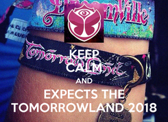 Poster: KEEP CALM AND EXPECTS THE TOMORROWLAND 2018