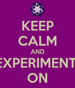 Poster: KEEP CALM AND EXPERIMENT  ON