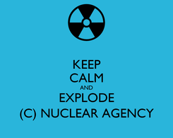 Poster: KEEP CALM AND EXPLODE (C) NUCLEAR AGENCY