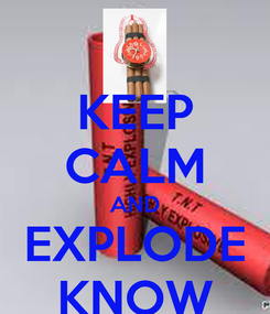 Poster: KEEP CALM AND EXPLODE KNOW