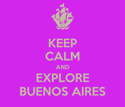 Poster: KEEP CALM AND EXPLORE BUENOS AIRES