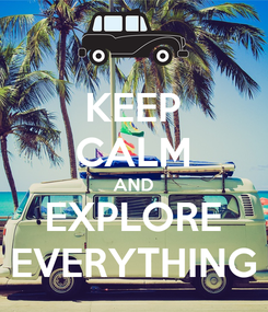 Poster: KEEP CALM AND EXPLORE EVERYTHING