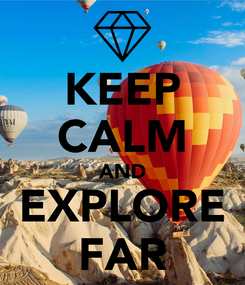 Poster: KEEP CALM AND EXPLORE FAR
