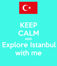 Poster: KEEP CALM AND Explore Istanbul with me