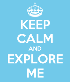 Poster: KEEP CALM AND EXPLORE ME