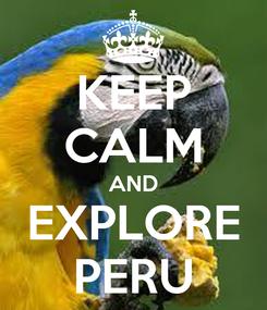 Poster: KEEP CALM AND EXPLORE PERU