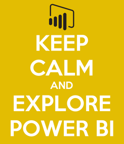Poster: KEEP CALM AND EXPLORE POWER BI