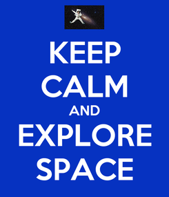 Poster: KEEP CALM AND EXPLORE SPACE