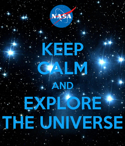 Poster: KEEP CALM AND EXPLORE THE UNIVERSE