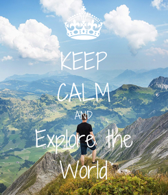 Poster: KEEP CALM AND Explore the World