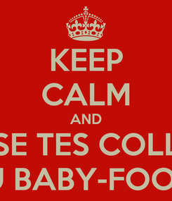Poster: KEEP CALM AND EXPLOSE TES COLLEGUES AU BABY-FOOT...
