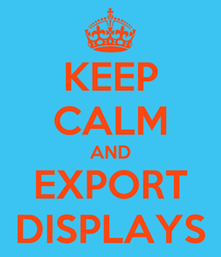 Poster: KEEP CALM AND EXPORT DISPLAYS